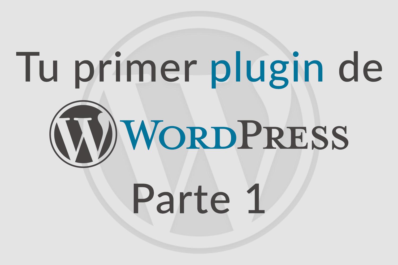 Tu primer plugin de WordPress. Parte 1